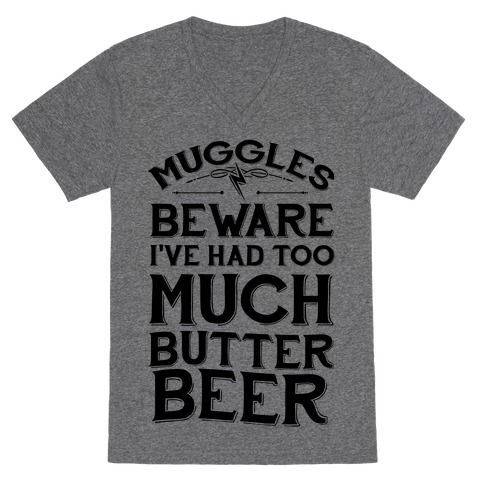 Muggles Beware I've Had Too Much Butter Beer V-Neck Tee Shirt