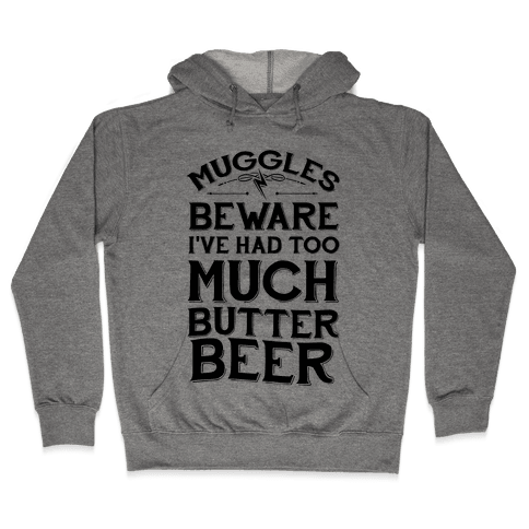 Muggles Beware I've Had Too Much Butter Beer Hooded Sweatshirt