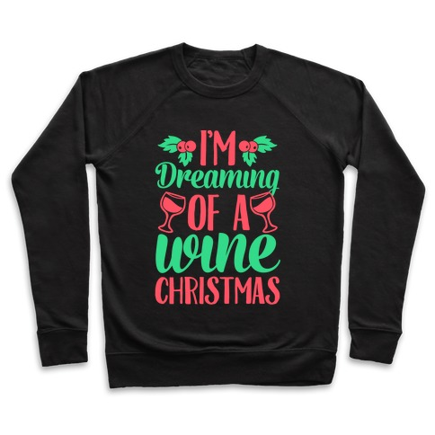 I'm Dreaming Of A Wine Christmas Pullover