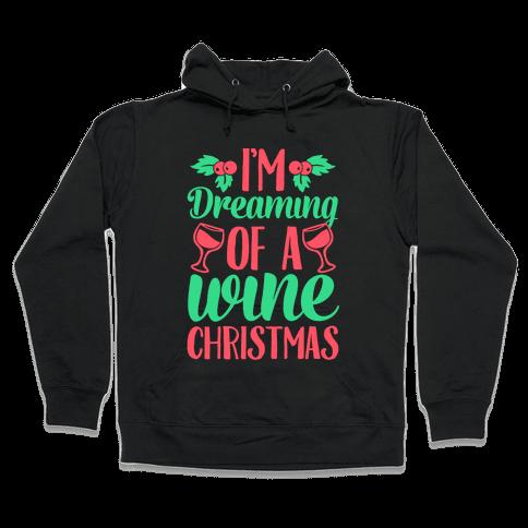I'm Dreaming Of A Wine Christmas Hooded Sweatshirt