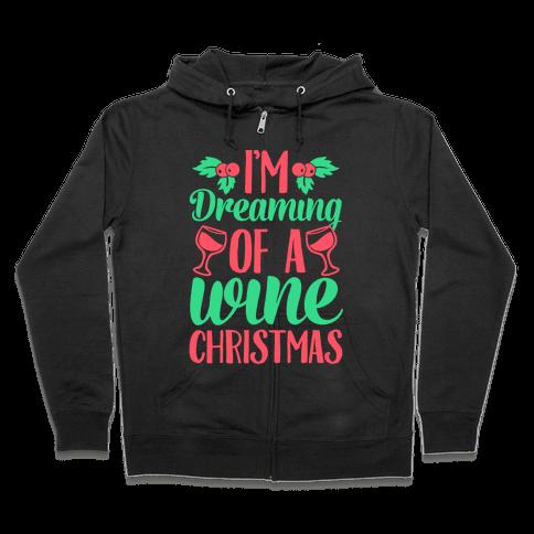 I'm Dreaming Of A Wine Christmas Zip Hoodie