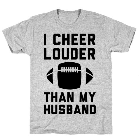 I Cheer Louder Than My Husband Mens T-Shirt