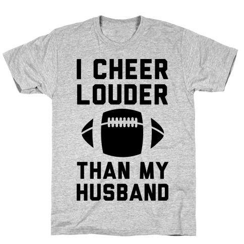 I Cheer Louder Than My Husband Mens T-Shirt