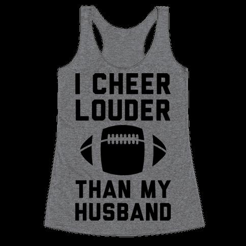 I Cheer Louder Than My Husband Racerback Tank Top