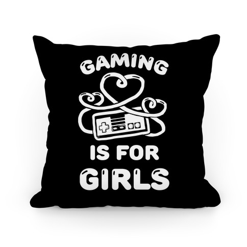 Gaming Is For Girls Pillow