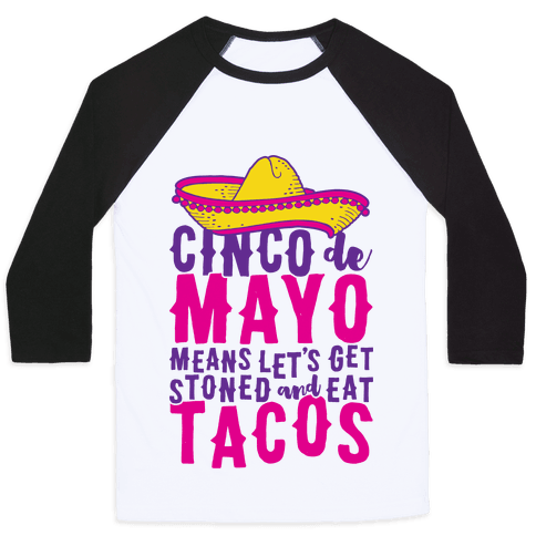 Cinco De Mayo Means Let's Get Stoned And Eat Tacos Baseball Tee
