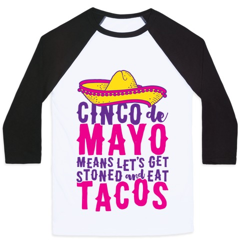 1135b62f854c59 Cinco De Mayo Means Let s Get Stoned And Eat Tacos Baseball Tee ...