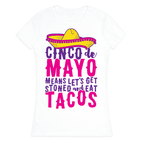 Cinco De Mayo Means Let's Get Stoned And Eat Tacos Womens T-Shirt