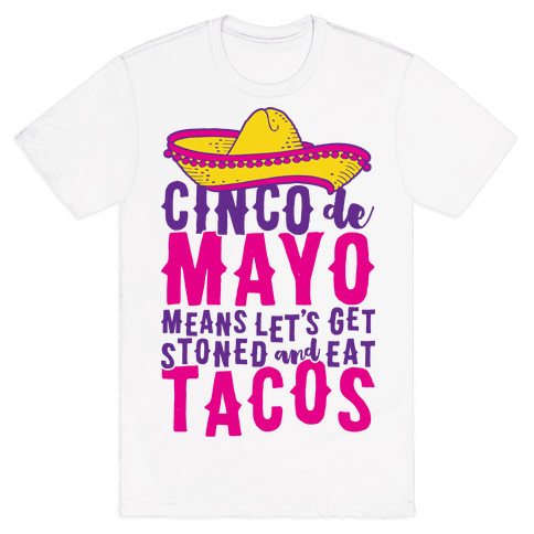 Cinco De Mayo Means Let's Get Stoned And Eat Tacos Mens T-Shirt
