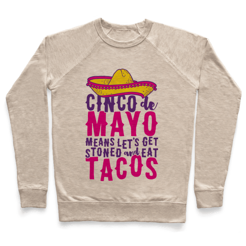 Cinco De Mayo Means Let's Get Stoned And Eat Tacos Pullover
