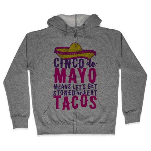 Cinco De Mayo Means Let's Get Stoned And Eat Tacos Zip Hoodie