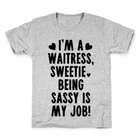 I'm A Waitress Sweetie, Being Sassy Is My Job Kids T-Shirt