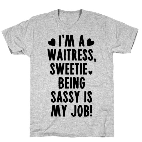 I'm A Waitress Sweetie, Being Sassy Is My Job T-Shirt