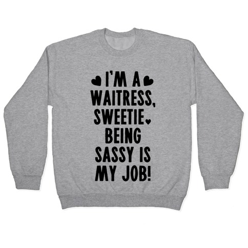 I'm A Waitress Sweetie, Being Sassy Is My Job Pullover