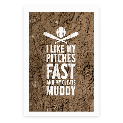 I Want My Pitches Fast And My Cleats Muddy Poster