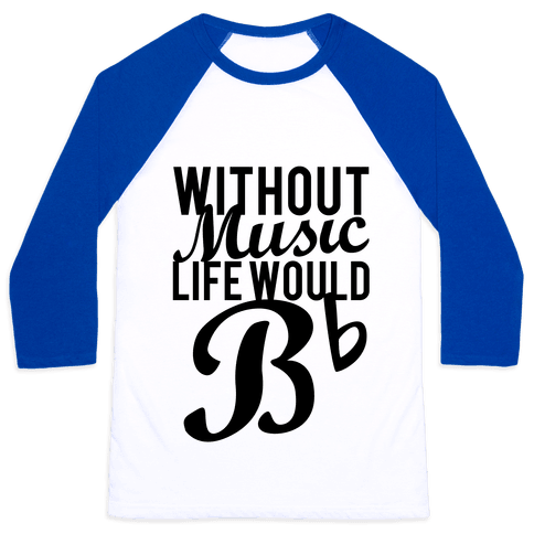 Without Music Life Would B Flat Baseball Tee