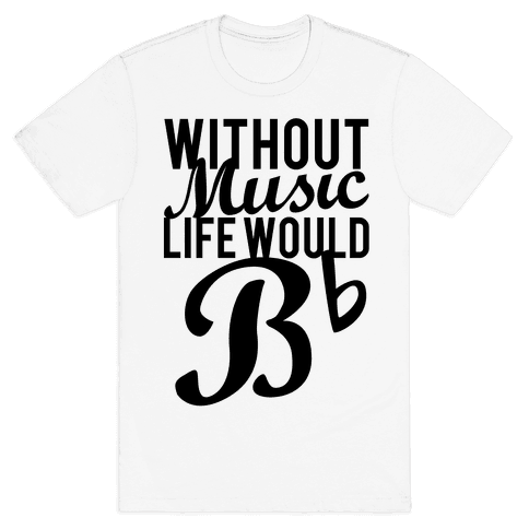Without Music Life Would B Flat Mens T-Shirt