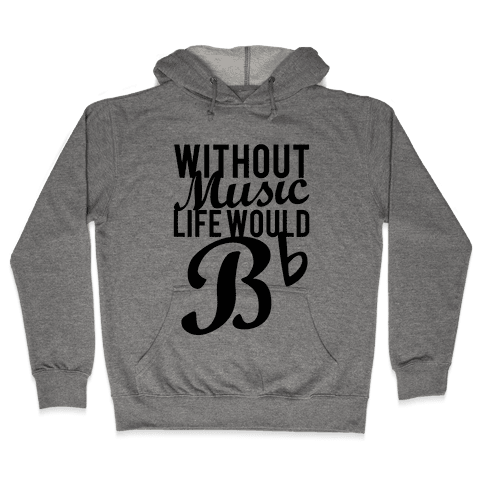 Without Music Life Would B Flat Hooded Sweatshirt