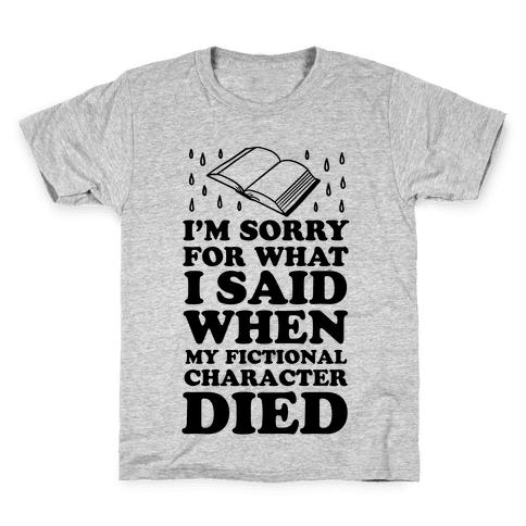 I'm Sorry For What I Said When My Fictional Character Died Kids T-Shirt