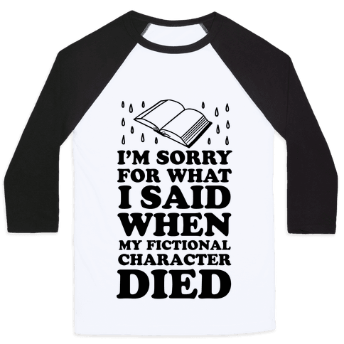 I'm Sorry For What I Said When My Fictional Character Died Baseball Tee