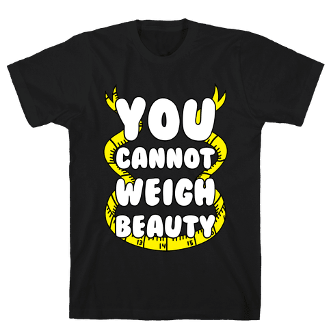 You Cannot Weigh Beauty Mens T-Shirt