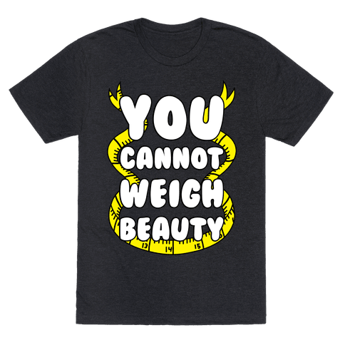 You Cannot Weigh Beauty