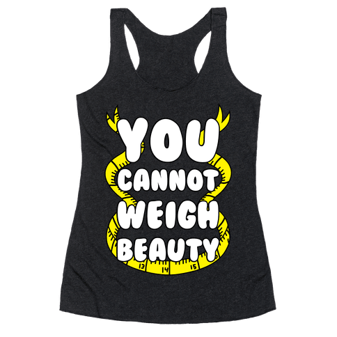 You Cannot Weigh Beauty Racerback Tank Top