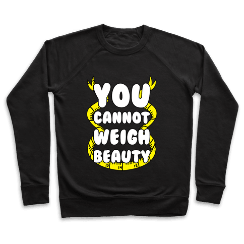 You Cannot Weigh Beauty Pullover