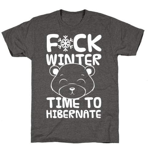 F*ck Winter Time To Hibernate T-Shirt