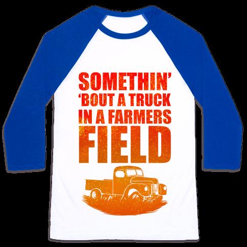Somethin' 'Bout a Truck in a Farmers Field Baseball Tee