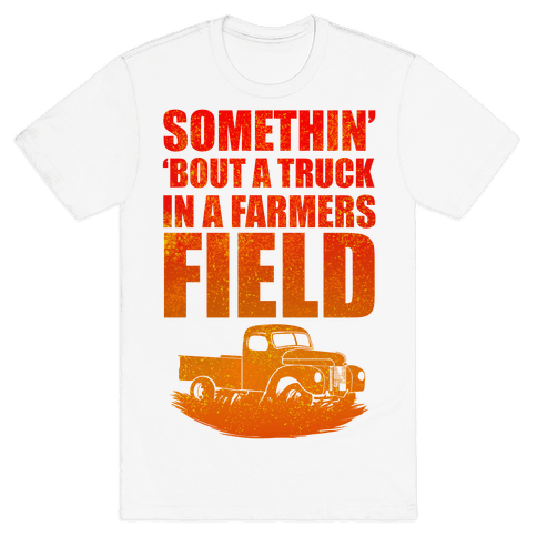 Somethin' 'Bout a Truck in a Farmers Field Mens T-Shirt