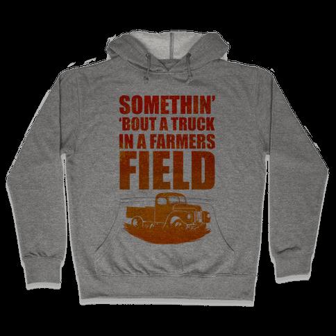 Somethin' 'Bout a Truck in a Farmers Field Hooded Sweatshirt