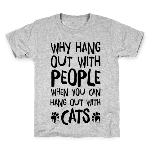 Why Hang Out With People When You Can Hang Out WIth Cats Kids T-Shirt