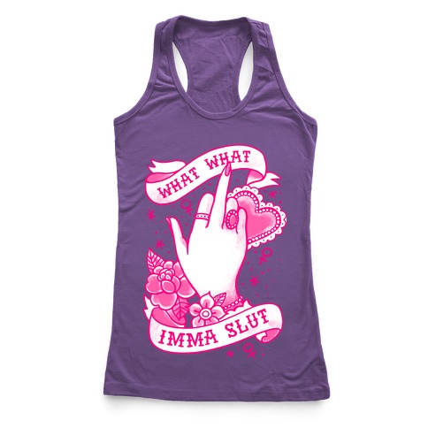 What What Imma Slut Racerback Tank Top