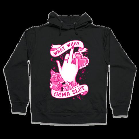 What What Imma Slut Hooded Sweatshirt