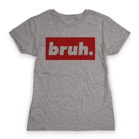 Bruh. Womens T-Shirt