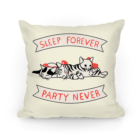 Sleep Forever, Party Never Pillow