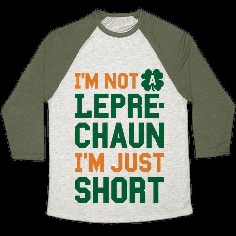 I'm Not A Leprechaun I'm Just Short Baseball Tee