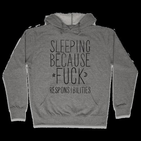 Sleeping Because F*** Responsibilities Hooded Sweatshirt