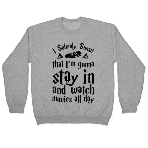 I Solemnly Swear That I'm Gonna Watch Movies All Day Pullover