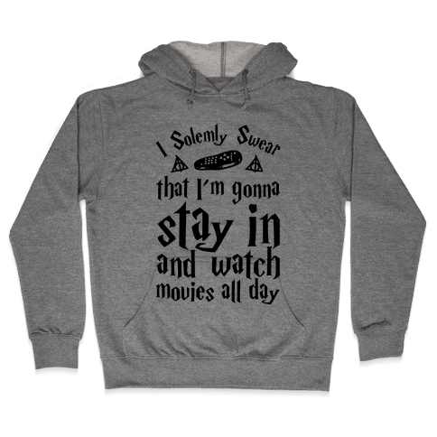 I Solemnly Swear That I'm Gonna Watch Movies All Day Hooded Sweatshirt