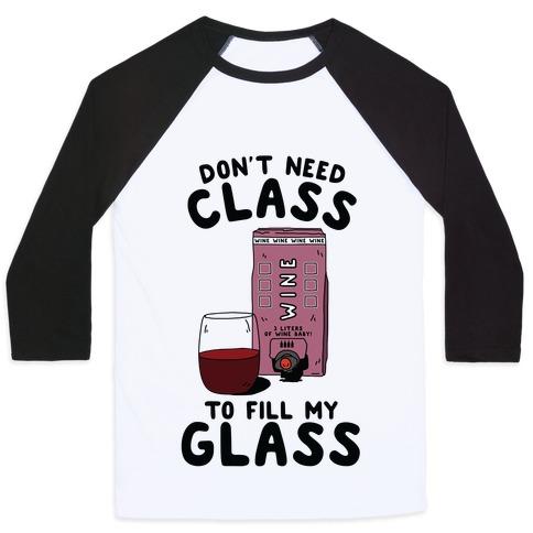 Don't Need Class to Fill My Glass Box Wine Baseball Tee
