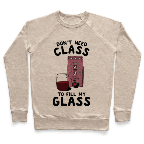 Don't Need Class to Fill My Glass Box Wine Pullover