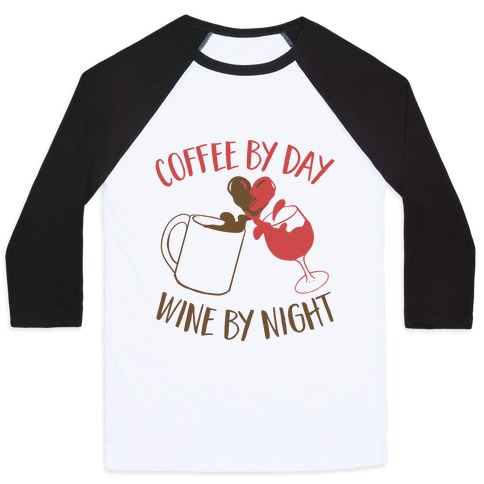 Coffee by Day, Wine by Night Baseball Tee