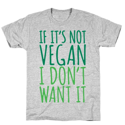 If It's Not Vegan I Don't Want It T-Shirt