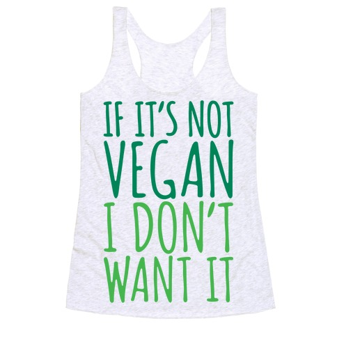 If It's Not Vegan I Don't Want It Racerback Tank Top