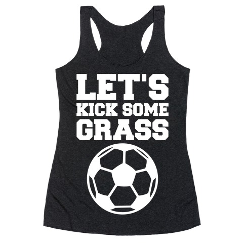 Let's Kick Some Grass Racerback Tank Top