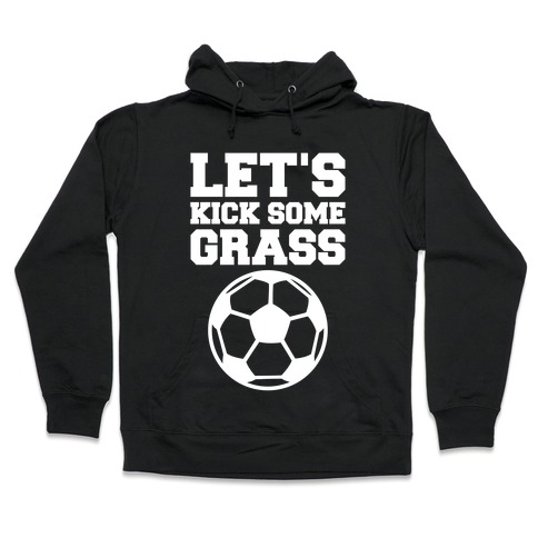 Let's Kick Some Grass Hooded Sweatshirt
