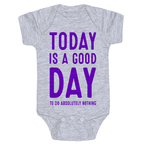 Today is a Good Day! (To do Absolutely Nothing) Baby Onesy