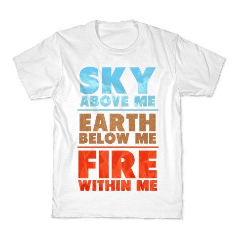 Sky Above Me, Earth Below Me, Fire Within Me Kids T-Shirt